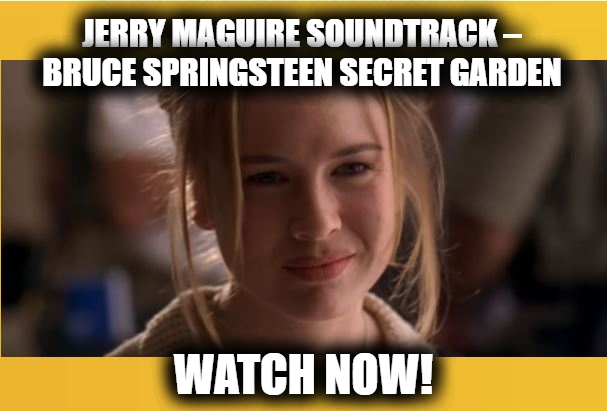 Jerry Maguire Soundtrack – Bruce Springsteen Secret Garden